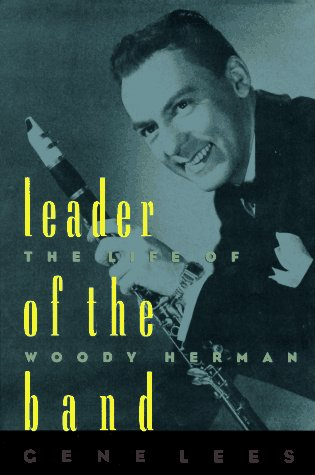 Leader of the Band: The Life of Woody Herman