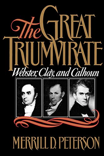 9780195056860: The Great Triumvirate: Webster, Clay, and Calhoun