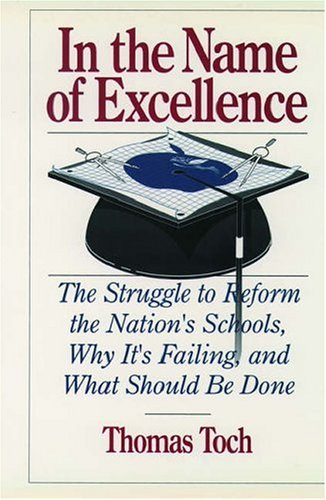 9780195057614: In the Name of Excellence: The Struggle to Reform the Nation's Schools, Why It's Failing, and What Should Be Done