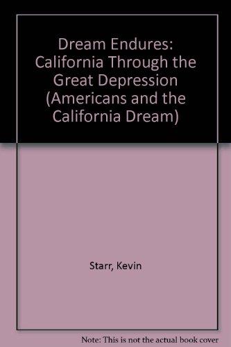 9780195058185: Dream Endures: California Through the Great Depression (Americans and the California Dream)