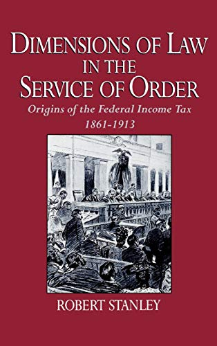 9780195058482: Dimensions of Law in the Service of Order: Origins of the Federal Income Tax, 1861-1913