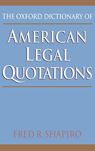 The Oxford Dictionary of American Legal Quotations (0195058593) by Shapiro, Fred R.