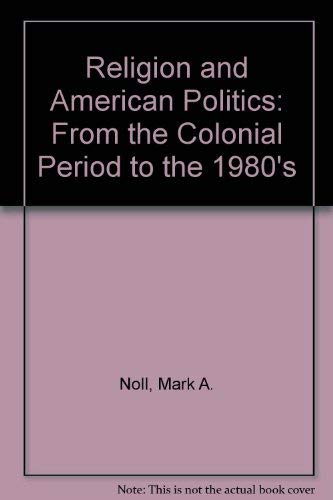 9780195058802: Religion and American Politics: From the Colonial Period to the 1980s