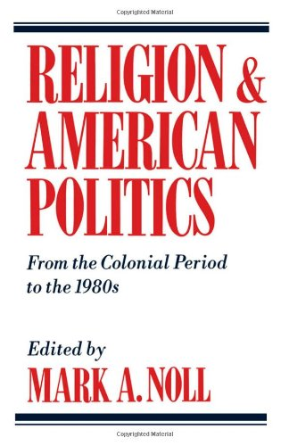 9780195058819: Religion and American Politics: From the Colonial Period to the 1980s