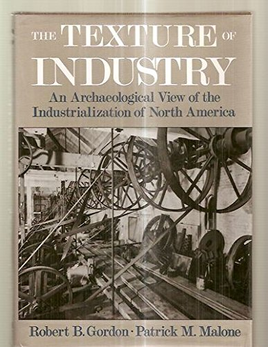 9780195058857: The Texture of Industry: An Archaeological View of the Industrialization of North America