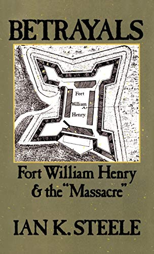 9780195058932: Betrayals: Fort William Henry and the