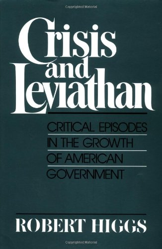9780195059007: Crisis and Leviathan: Critical Episodes in the Growth of American Government (A Pacific Research Institute for Public Policy Book)