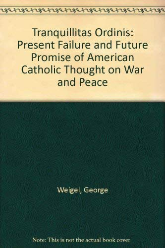 9780195059144: Tranquillitas Ordinis: The Present Failure and Future Promise of American Catholic Thought on War and Peace