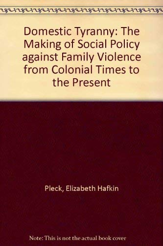 9780195059267: Domestic Tyranny: The Making of American Social Policy Against Family Violence from Colonial Times to the Present