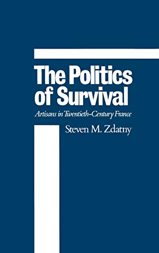 9780195059403: The Politics of Survival: Artisans in Twentieth-Century France