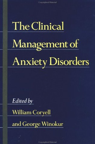 The Clinical Management of Anxiety Disorders: Coryell, William & Winokur, George [editors]