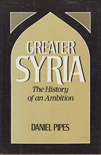 9780195060218: Greater Syria: The History of an Ambition