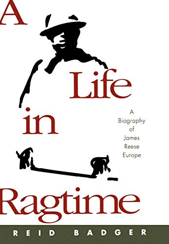 A Life in Ragtime: A Biography of James Reese Europe: Badger, Reid