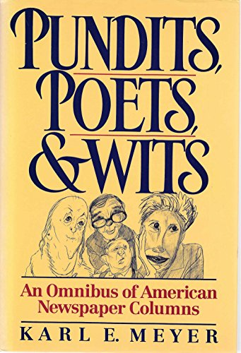 Pundits, Poets, & Wits - An Omnibus of American Newspaper Columns: Meyer, Karl E.