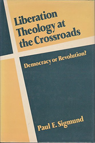 9780195060645: Liberation Theology at the Crossroads: Democracy or Revolution?