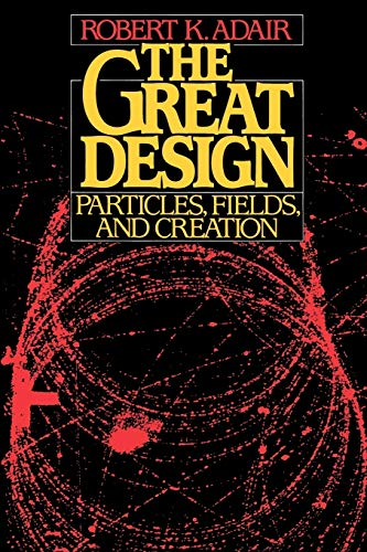 9780195060690: The Great Design: Particles, Fields, and Creation