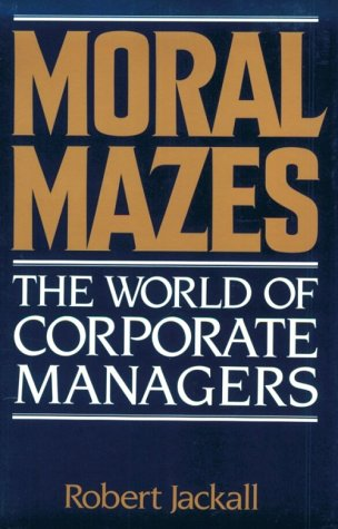 Moral Mazes: The World of Corporate Managers: Jackall, Robert