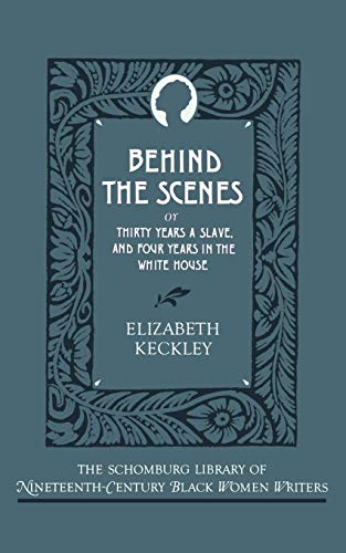 9780195060843: Behind the Scenes: Or, Thirty Years a Slave, and Four Years in the White House (The Schomburg Library of Nineteenth-Century Black Women Writers)