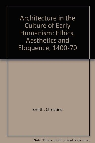9780195061284: Architecture in the Culture of Early Humanism: Ethics, Aesthetics, and Eloquence, 1400-1470