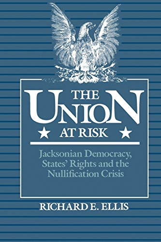 9780195061871: The Union at Risk: Jacksonian Democracy, States' Rights, and Nullification Crisis
