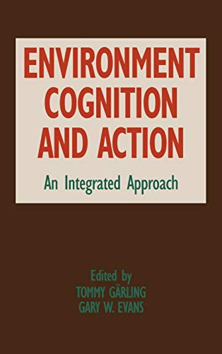 Environment, Cognition, and Action: An Integrated Approach: Tommy Garling, Gary