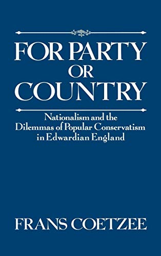 For Party or Country Nationalism and the Dilemmas of Popular Conservatism in Edwardian England: ...