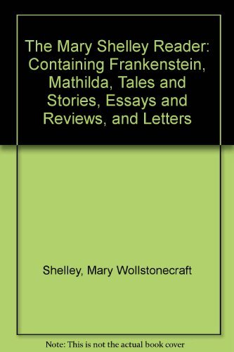 Mary Shelley Reader, The: Containing Frankenstein, Mathilda, Tales and Stories, Essays and Review...