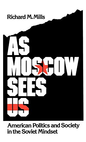 9780195062601: As Moscow Sees Us: American Politics and Society in the Soviet Mindset