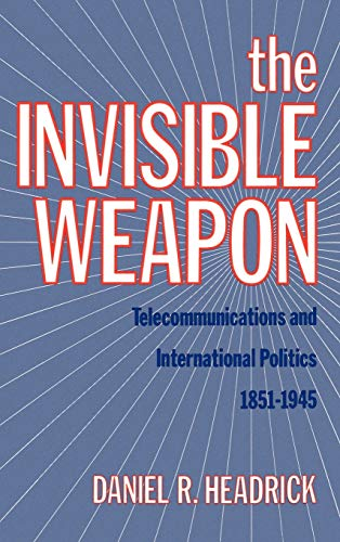9780195062731: The Invisible Weapon: Telecommunications and International Politics, 1851-1945
