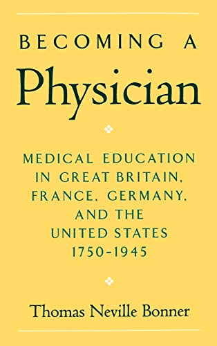 Becoming a Physician: Medical Education in Great: Thomas Neville Bonner