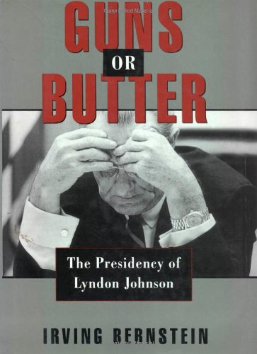 Guns or Butter: The Presidency of Lyndon Johnson