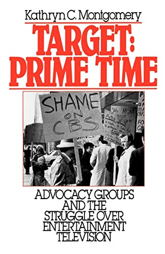 Target: Prime Time : Advocacy Groups and: Kathryn C. Montgomery