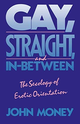 9780195063318: Gay, Straight, and In-Between: The Sexology of Erotic Orientation