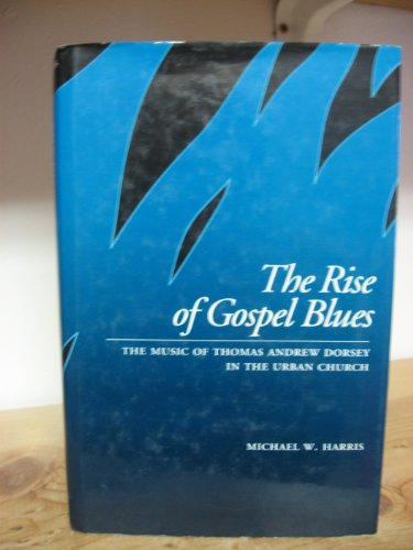 9780195063769: The Rise of Gospel Blues: The Music of Thomas Andrew Dorsey in the Urban Church