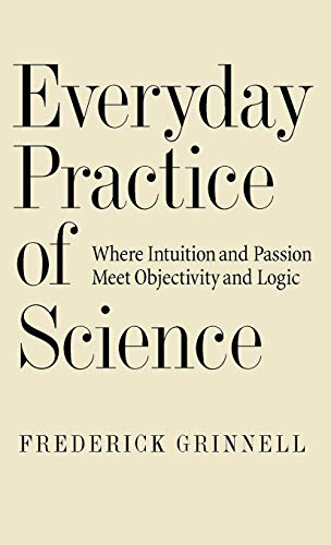 Everyday Practice of Science : Where Intuition: Frederick Grinnell