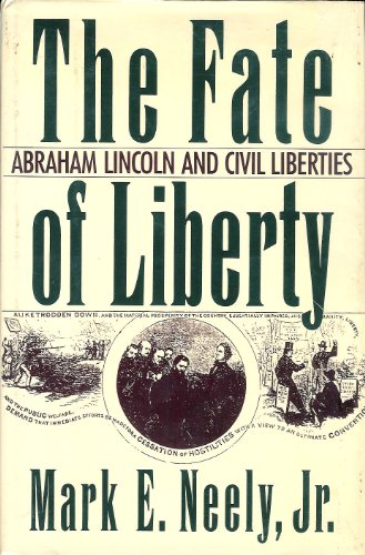 The Fate of Liberty: Abraham Lincoln and: Mark E. Neely