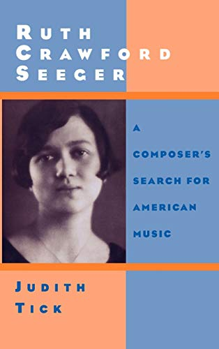 Ruth Crawford Seeger A Composer's Search for American Music: Judith Tick