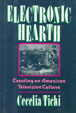 Electronic Hearth: Creating an American Television Culture: Cecelia Tichi
