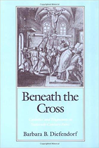 9780195065541: Beneath the Cross: Catholics and Huguenots in Sixteenth-Century Paris