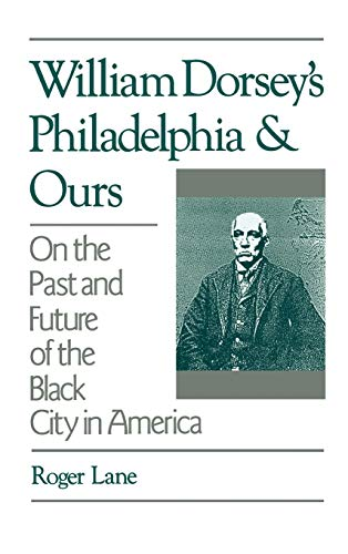 William Dorsey's Philadelphia and Ours On the Past and Future of the Black City in America: ...