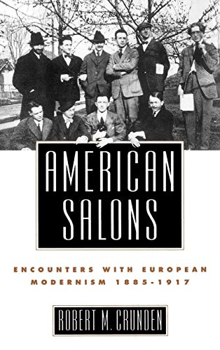American salons : encounters with European Modernism, 1885-1917.: Crunden, R.M.