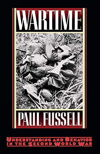 Wartime: Understanding and Behavior in the Second: Fussell, Paul