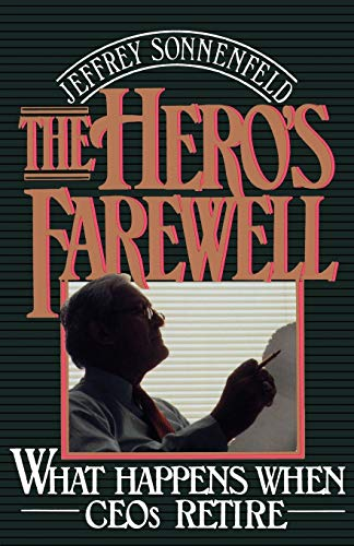 9780195065831: The Hero's Farewell: What Happens When CEOs Retire