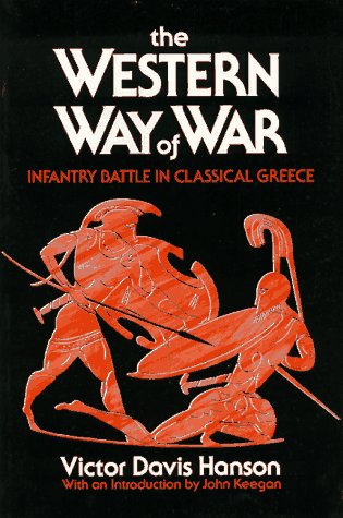 The Western Way of War: Infantry Battle in Classical Greece (0195065883) by Victor Davis Hanson