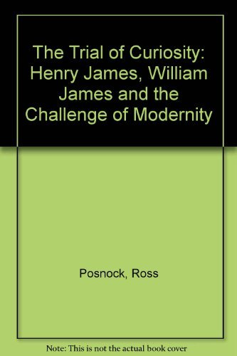 9780195066067: The Trial of Curiosity: Henry James, William James, and the Challenge of Modernity