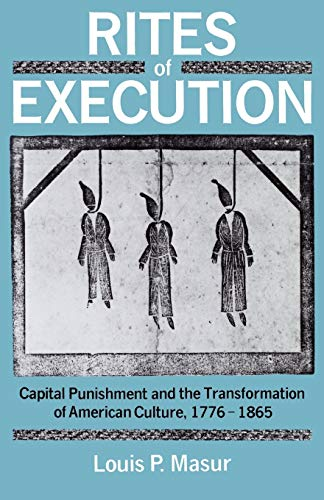 Rites of Execution : capital punishment and the transformation of American culture, 1776-1865.: ...