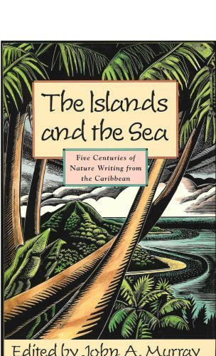 The Islands and the Sea: Five Centuries of Nature Writing from the Caribbean