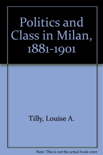 Politics and Class in Milan, 1881-1901 (0195066839) by Tilly, Louise A.