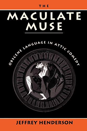 9780195066852: The Maculate Muse: Obscene Language in Attic Comedy