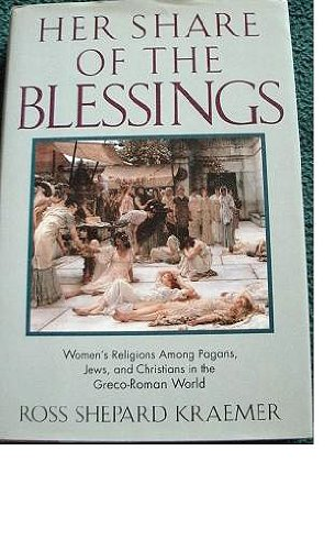 Her Share of the Blessings: Women's Religions Among Pagans, Jews, and Christians in the Greco-Rom...